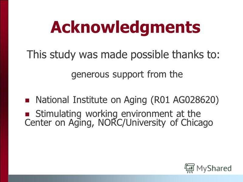Acknowledgments This study was made possible thanks to: generous support from the National Institute on Aging (R01 AG028620) Stimulating working environment at the Center on Aging, NORC/University of Chicago