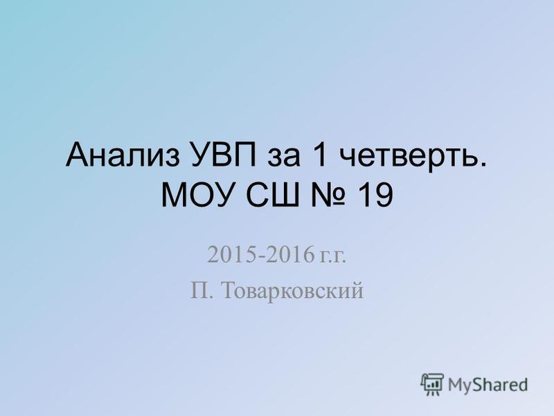 Анализ УВП за 1 четверть. МОУ СШ 19 2015-2016 г.г. П. Товарковский