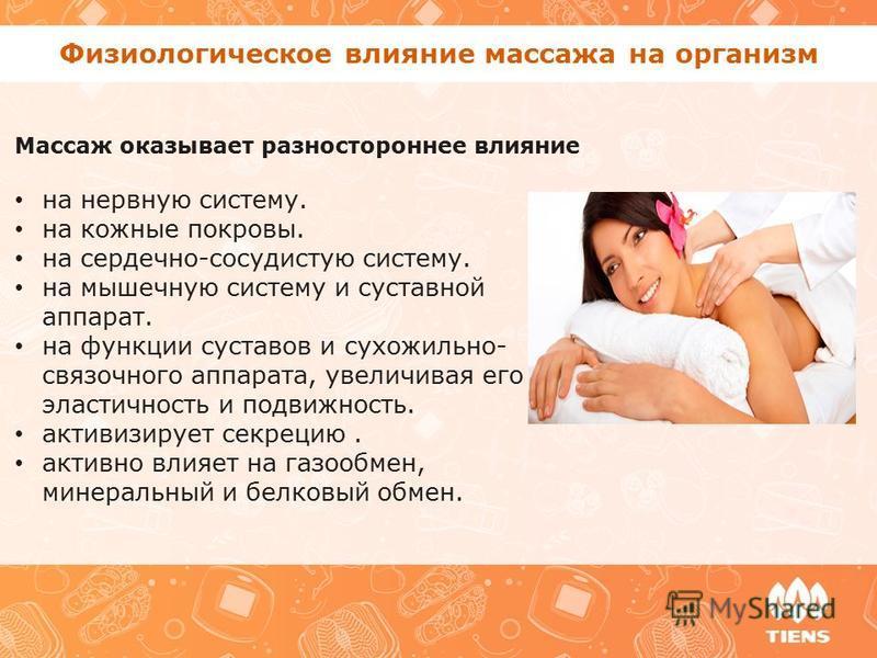 Физиологическое влияние массажа на организм Массаж оказывает разностороннее влияние на нервную систему. на кожные покровы. на сердечно-сосудистую систему. на мышечную систему и суставной аппарат. на функции суставов и сухожильно- связочного аппарата,