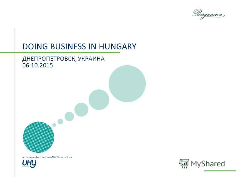 An independent member of UHY International DOING BUSINESS IN HUNGARY ДНЕПРОПЕТРОВСК, УКРАИНА 06.10.2015