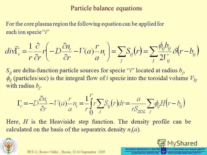 35 For the core plasma region the following equation can be applied for each ion specie i Particle balance equations S ij are delta-function particle sources for specie i located at radius b j, ij (particles/sec) is the integral flow of i specie into