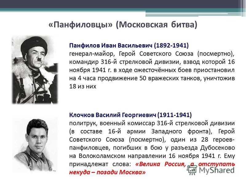 «Панфиловцы» (Московская битва) Панфилов Иван Васильевич (1892-1941) генерал-майор, Герой Советского Союза (посмертно), командир 316-й стрелковой дивизии, взвод которой 16 ноября 1941 г. в ходе ожесточённых боев приостановил на 4 часа продвижение 50