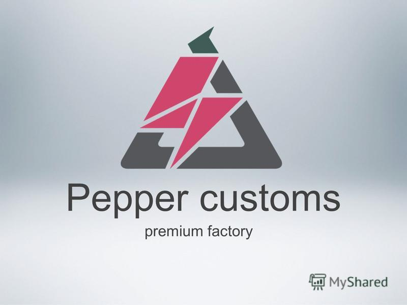 Pepper customs premium factory