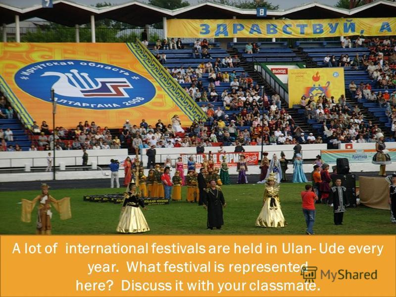 A lot of international festivals are held in Ulan- Ude every year. What festival is represented here? Discuss it with your classmate.
