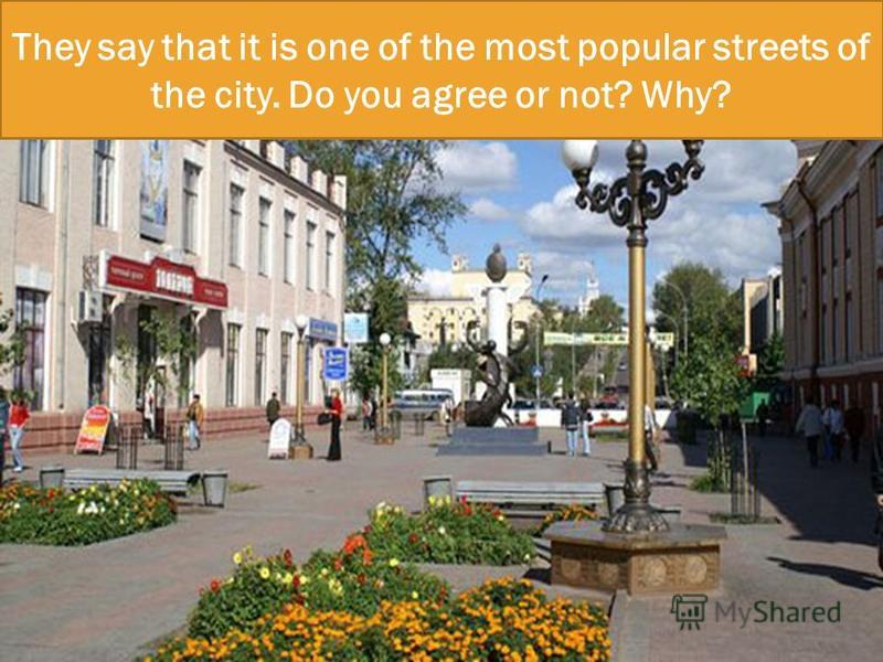 They say that it is one of the most popular streets of the city. Do you agree or not? Why?