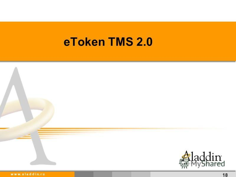 w w w. a l a d d i n. r u eToken TMS 2.0 18