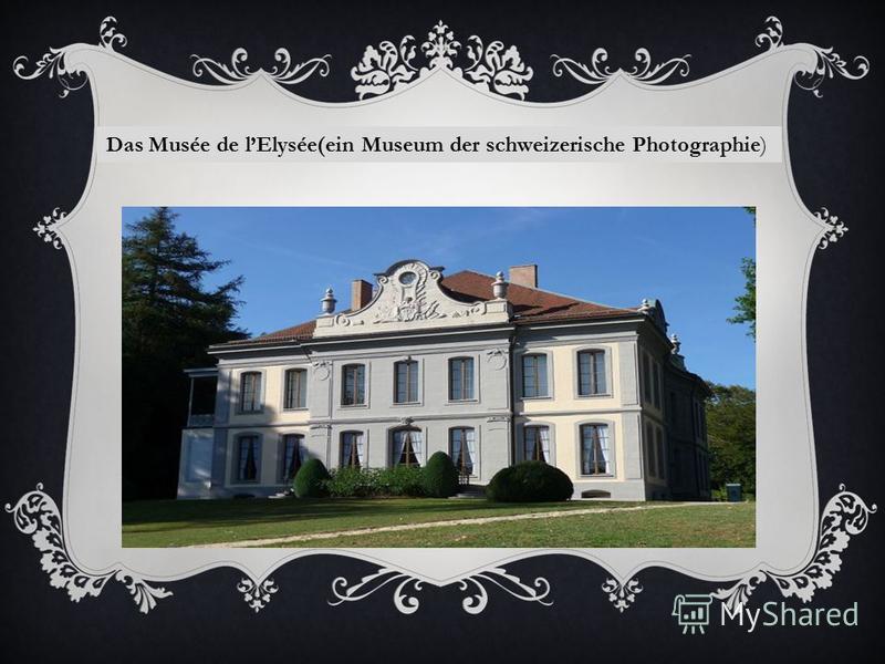 Das Musée de lElysée(ein Museum der schweizerische Photographie)