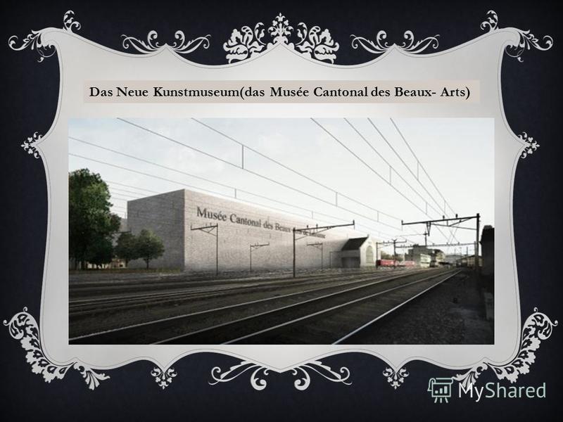 Das Neue Kunstmuseum(das Musée Cantonal des Beaux- Arts)