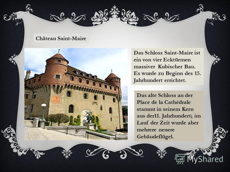 Château Saint-Maire Das Schloss Saint-Maire ist ein von vier Ecktürmen massiver Kubischer Bau. Es wurde zu Beginn des 15. Jahrhundert errichtet. Das alte Schloss an der Place de la Cathédrale stammt in seinem Kern aus der11. Jahrhundert; im Lauf der