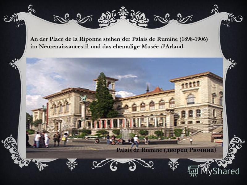 Palais de Rumine ( дворец Рюмина ) An der Place de la Riponne stehen der Palais de Rumine (1898-1906) im Neurenaissancestil und das ehemalige Musée dArlaud.