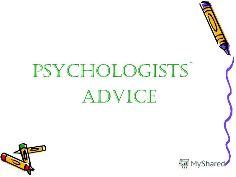 Psychologists` advice