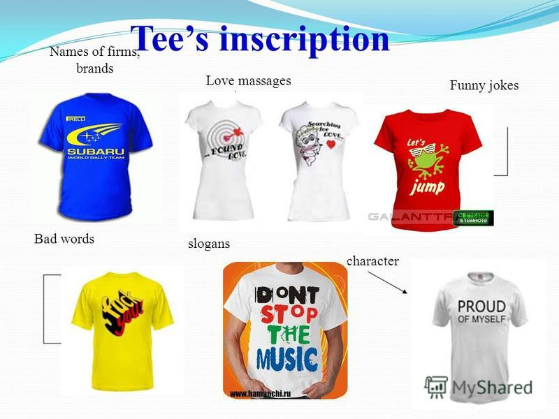 Tees inscription Funny jokes Names of firms, brands Love massages character Bad words slogans