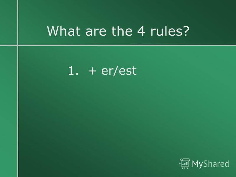 What are the 4 rules? 1. + er/est