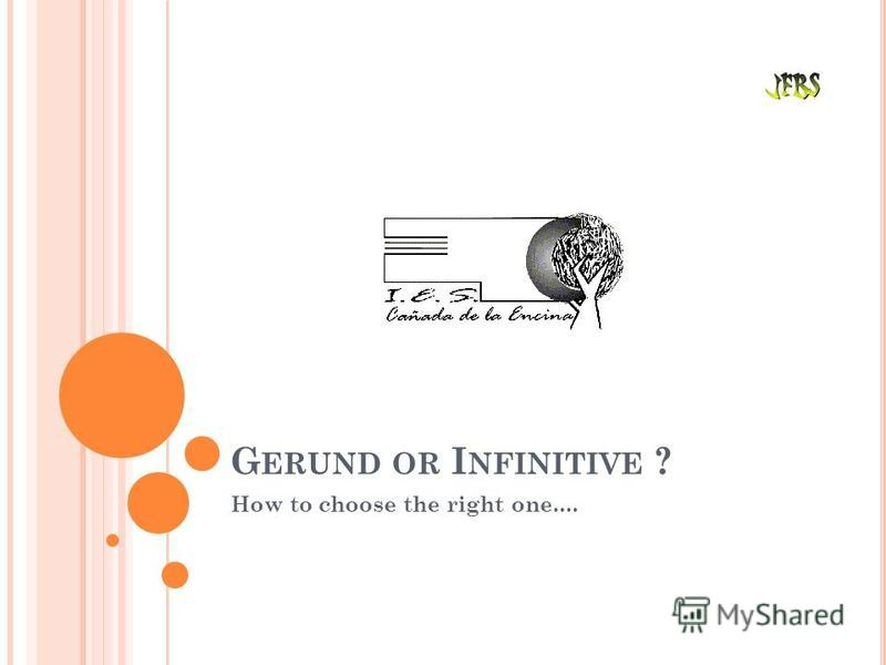 G ERUND OR I NFINITIVE ? How to choose the right one....
