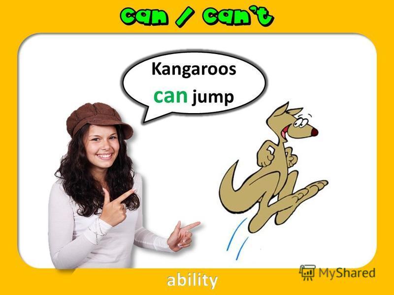Kangaroos can jump