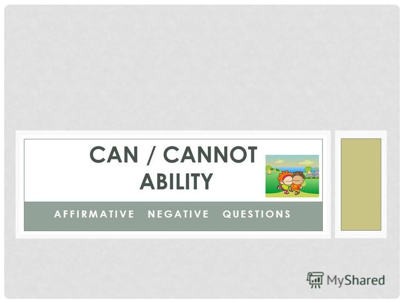 AFFIRMATIVE NEGATIVE QUESTIONS CAN / CANNOT ABILITY