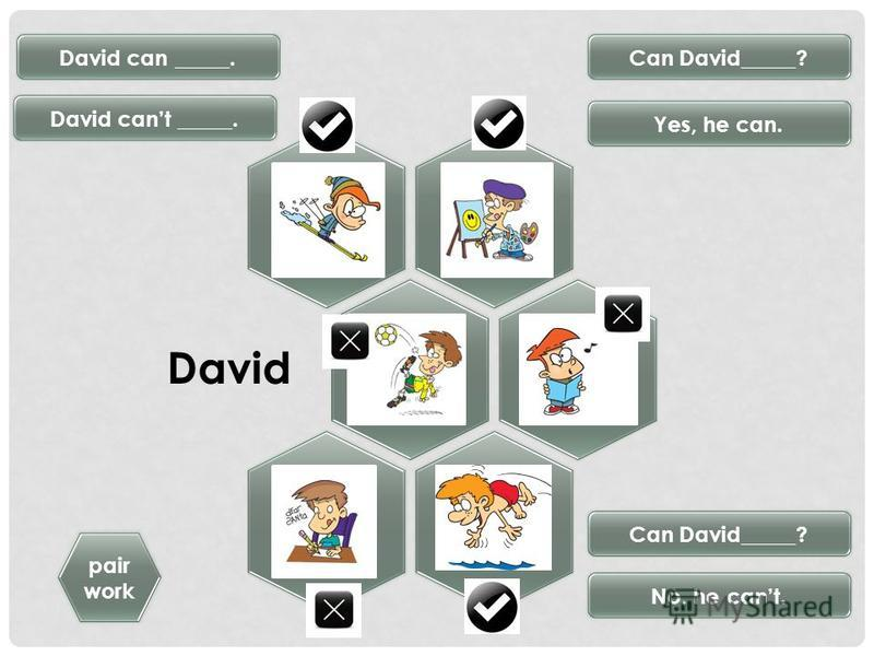 David pair work David can _____. David cant _____. No, he cant. Yes, he can. Can David_____?