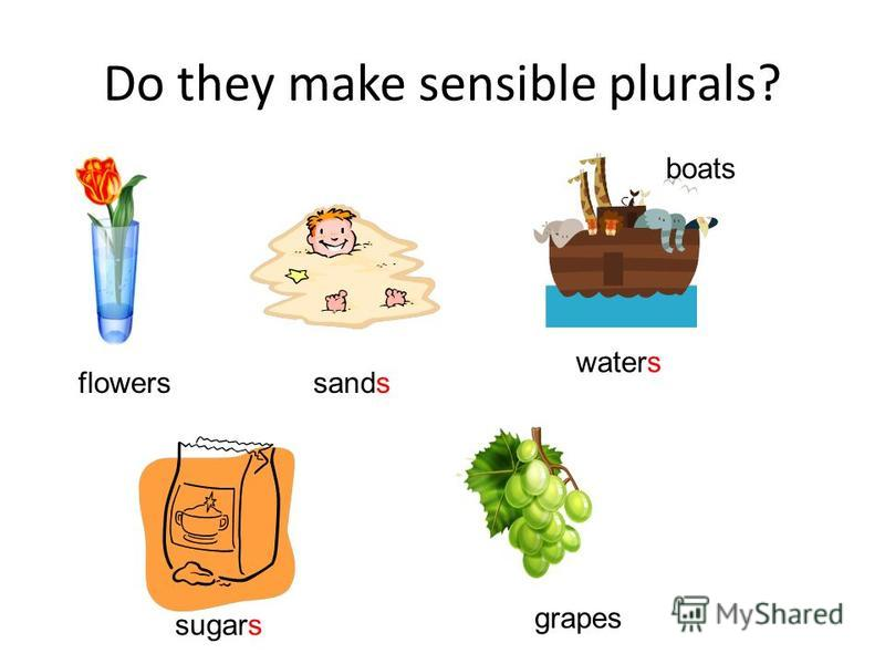 Do they make sensible plurals? flowers sands boats waters sugars grapes