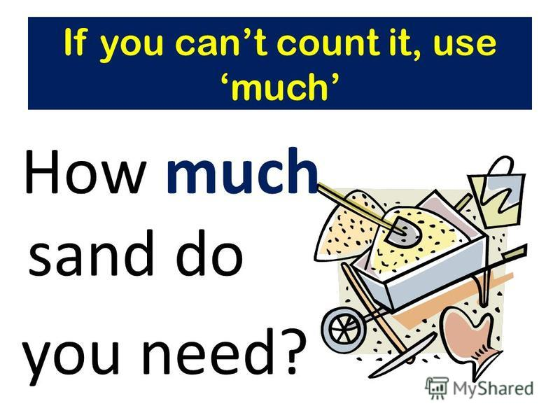 How much sand do you need? If you cant count it, use much