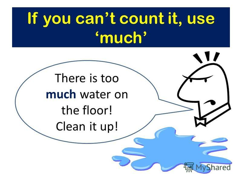 There is too much water on the floor! Clean it up!