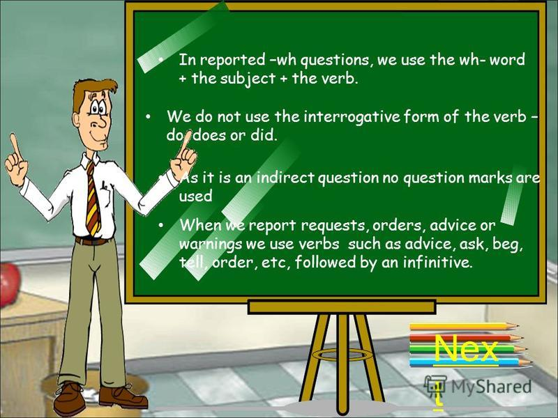 Please, note that: Quotation marks are not used in reported speech. Verb tenses, pronouns and some time and place words may change because the time, place and speaker may be different. When we report a statement, we use reported verbs such as say, te