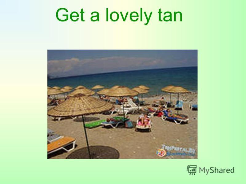 Get a lovely tan