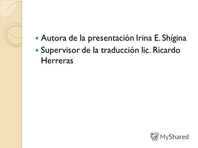 Autora de la presentación Irina E. Shígina Supervisor de la traducción lic. Ricardo Herreras