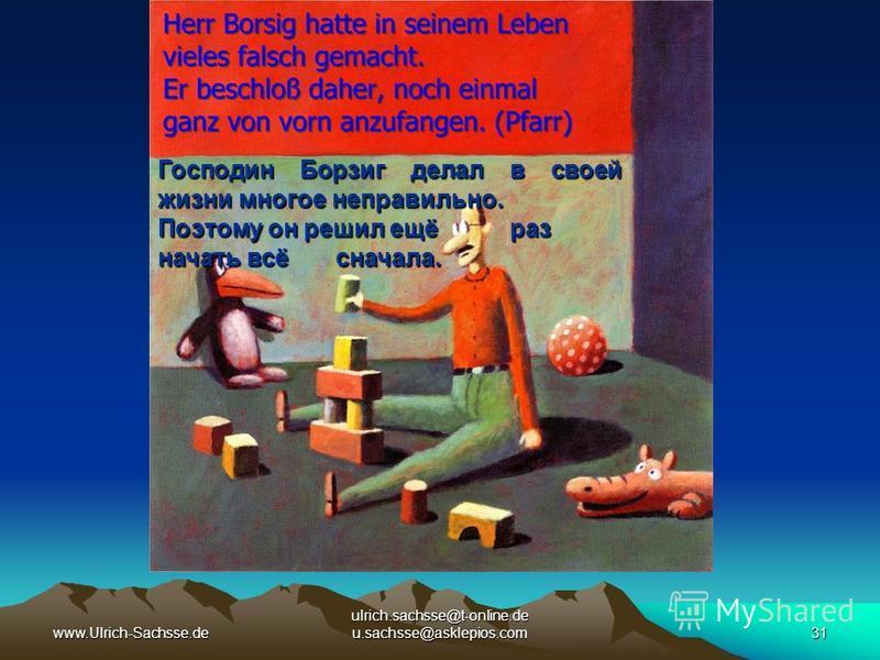 www.Ulrich-Sachsse.de ulrich.sachsse@t-online.de u.sachsse@asklepios.com31 Господин Борзиг делал в своей жизни многое неправильно. Поэтому он решил ещё раз начать всё сначала.