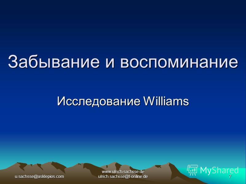 u.sachsse@asklepios.com7 www.ulrich-sachsse.de ulrich.sachsse@t-online.de Забывание и воспоминание Исследование Williams