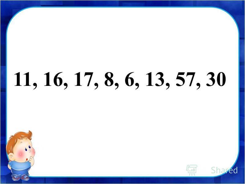 11, 16, 17, 8, 6, 13, 57, 30