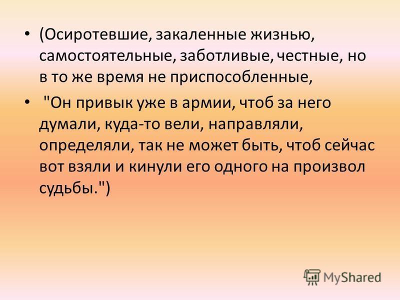 (Осиротевшие, закаленные жизнью, самостоятельные, заботливые, честные, но в то же время не приспособленные,
