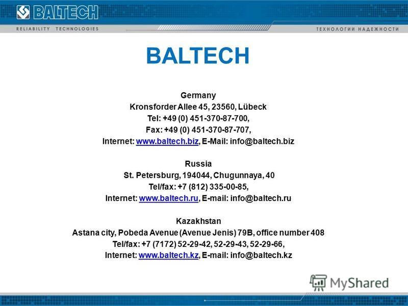 BALTECH Germany Kronsforder Allee 45, 23560, Lübeck Tel: +49 (0) 451-370-87-700, Fax: +49 (0) 451-370-87-707, Internet: www.baltech.biz, E-Mail: info@baltech.bizwww.baltech.biz Russia St. Petersburg, 194044, Chugunnaya, 40 Tel/fax: +7 (812) 335-00-85