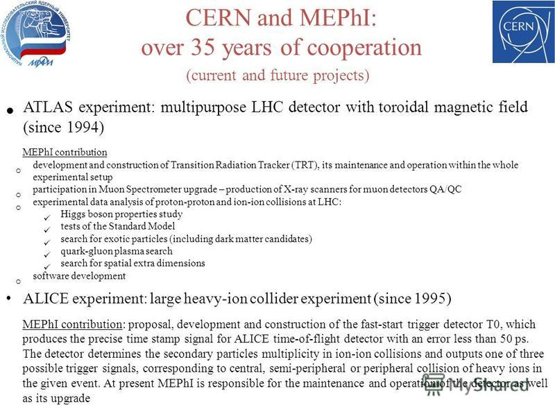 CERN and MEPhI: over 35 years of cooperation ATLAS experiment: multipurpose LHC detector with toroidal magnetic field (since 1994) MEPhI contribution o development and construction of Transition Radiation Tracker (TRT), its maintenance and operation