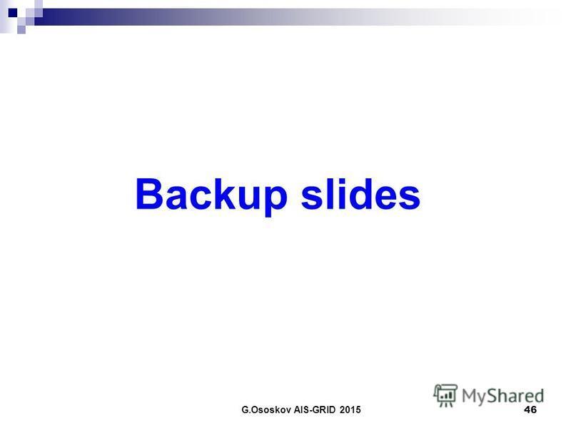 46 Backup slides