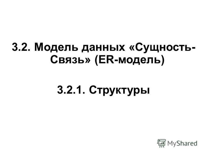 3.2. Модель данных «Сущность- Связь» (ER-модель) 3.2.1. Структуры