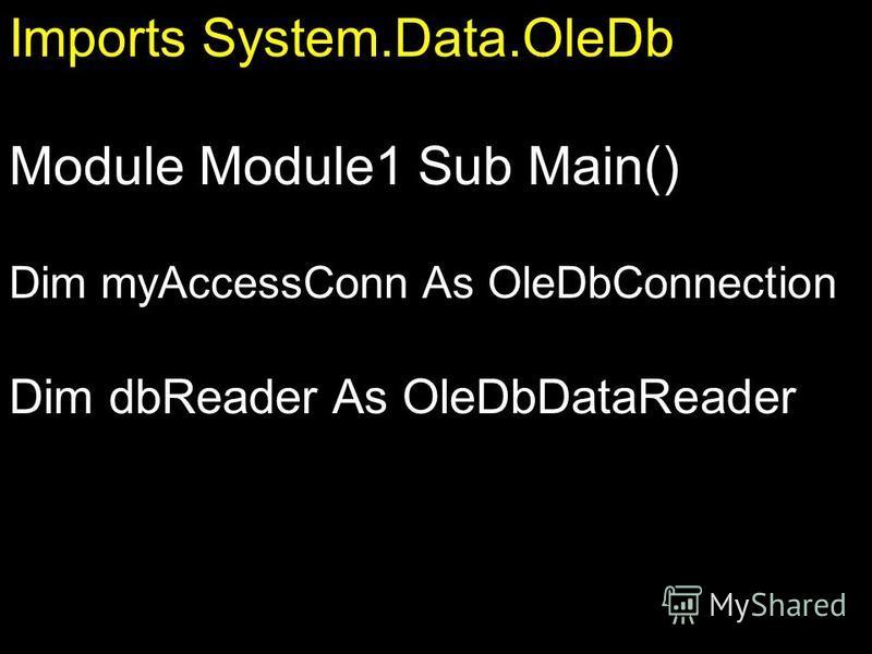 04.12.2015РЭУБД Imports System.Data.OleDb Module Module1 Sub Main() Dim myAccessConn As OleDbConnection Dim dbReader As OleDbDataReader Imports System.Data.OleDb