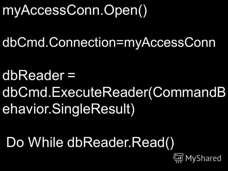 04.12.2015РЭУБД myAccessConn.Open() dbCmd.Connection=myAccessConn dbReader = dbCmd.ExecuteReader(CommandB ehavior.SingleResult) Do While dbReader.Read()