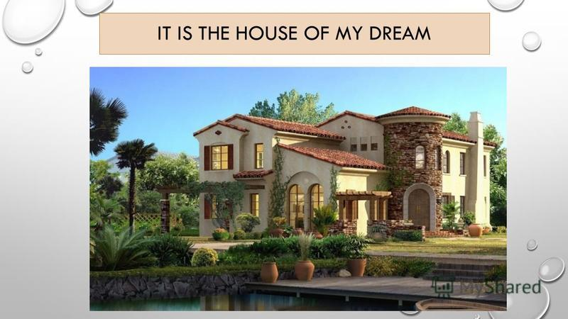 IT IS THE HOUSE OF MY DREAM