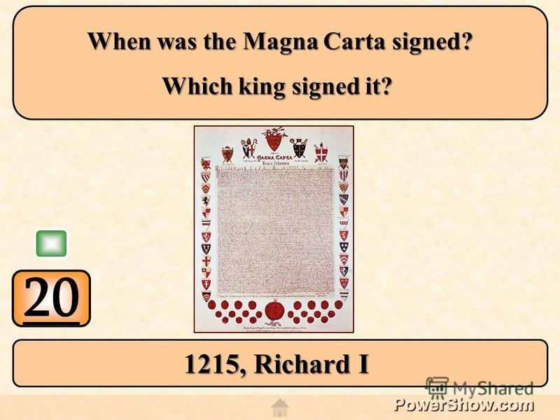 20 1215, Richard I When was the Magna Carta signed? Which king signed it?