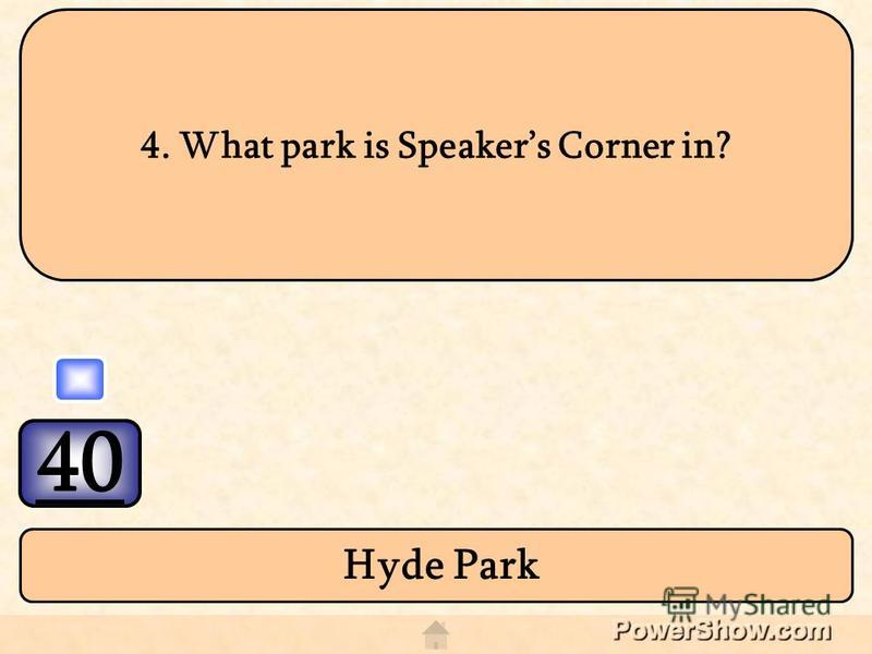 40 Hyde Park 4. What park is Speakers Corner in?
