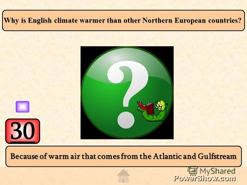 30 Because of warm air that comes from the Atlantic and Gulfstream Why is English climate warmer than other Northern European countries?