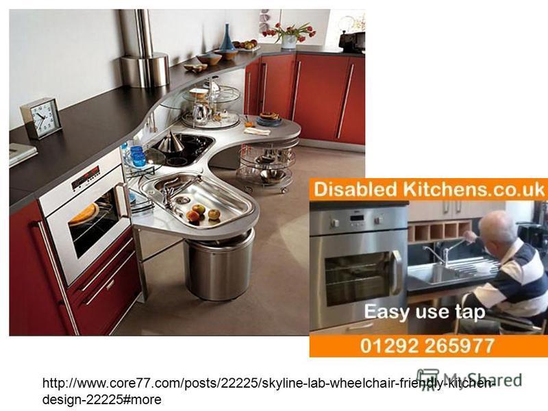 http://www.core77.com/posts/22225/skyline-lab-wheelchair-friendly-kitchen- design-22225#more