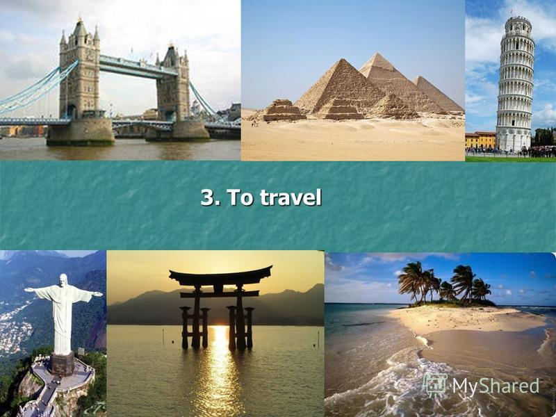 3. To travel
