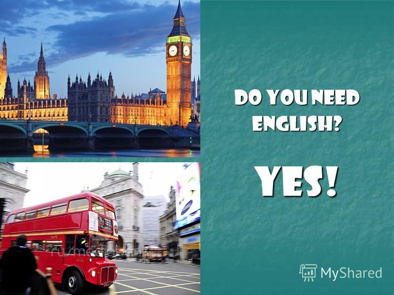 Do you need English?YES!
