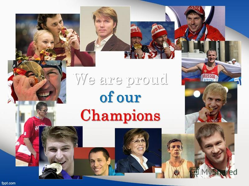 We are proud of our of ourChampions