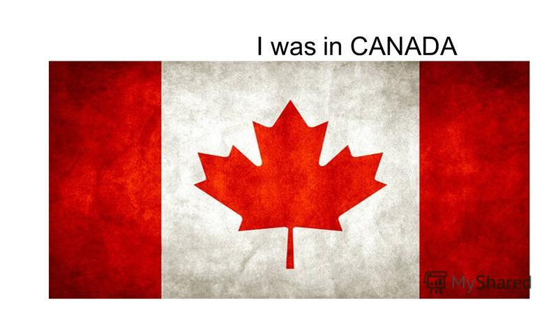 I was in CANADA