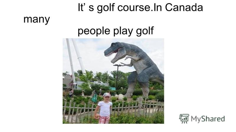 It s golf course.In Canada many people play golf