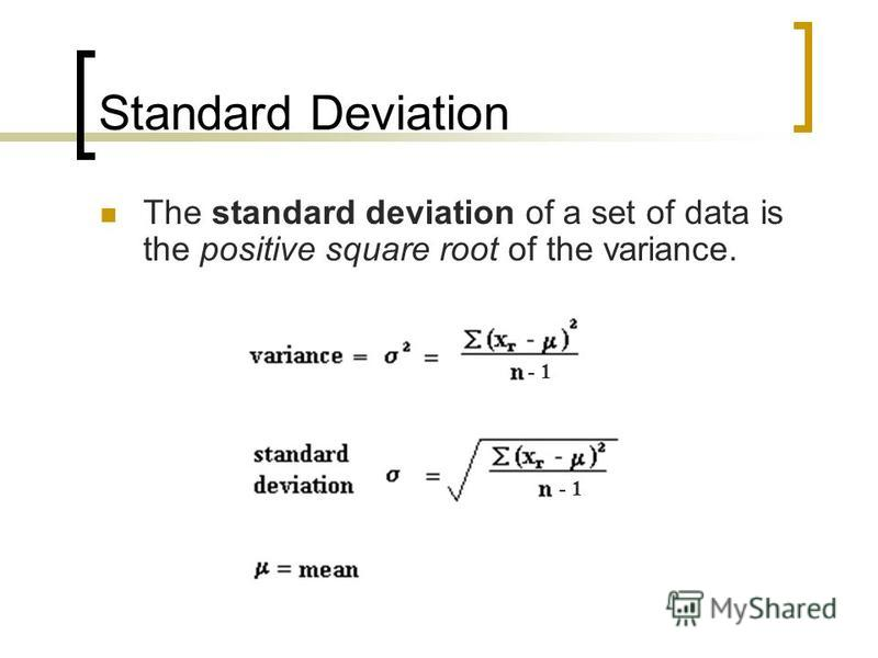 Standard Deviation The standard deviation of a set of data is the positive square root of the variance. - 1