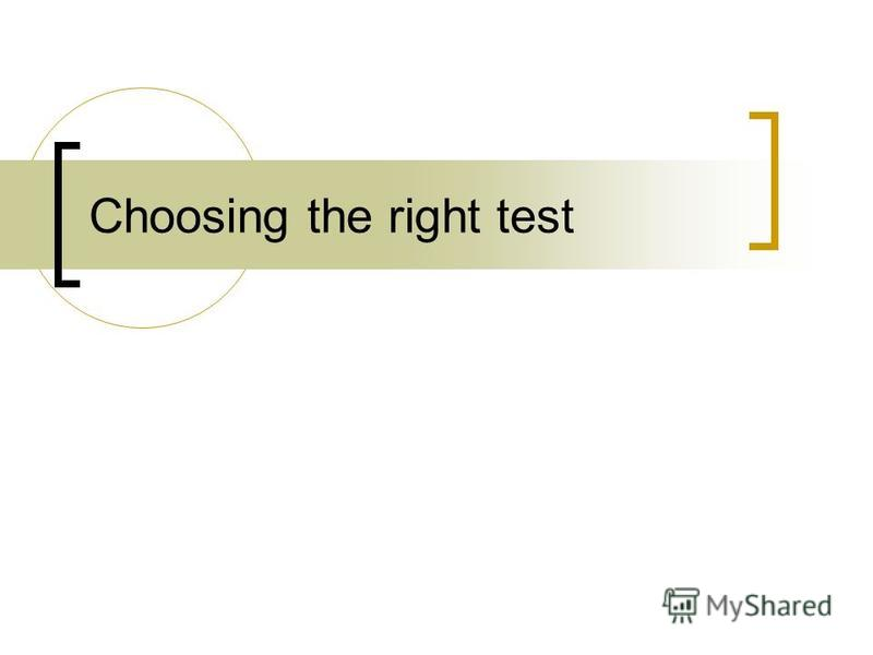 Choosing the right test
