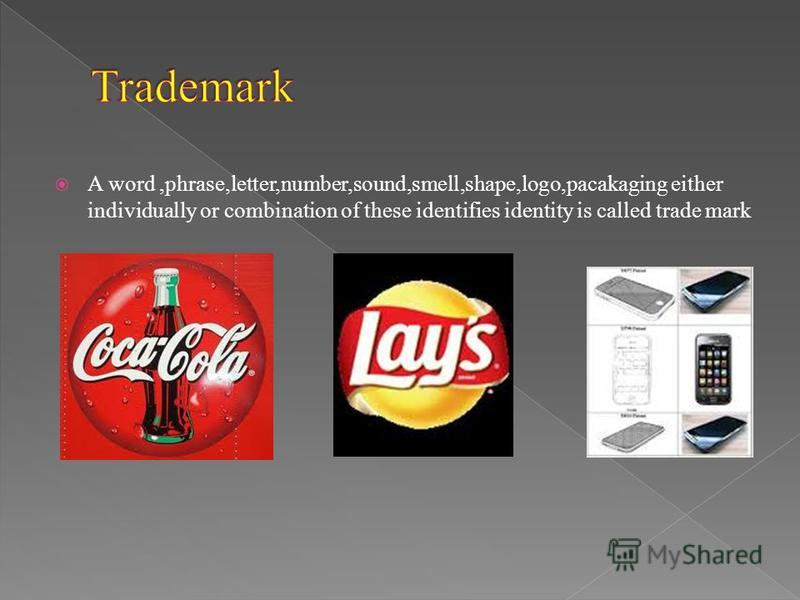 A word,phrase,letter,number,sound,smell,shape,logo,pacakaging either individually or combination of these identifies identity is called trade mark
